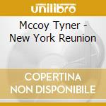 NEW YORK REUNION cd musicale di TYNER MCCOY
