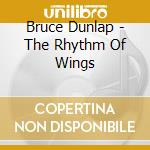 The rhythm of wings cd musicale di Dunlap Bruce