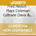 Plays coleman, coltrane, monk cd musicale di Fred Hersch