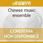 Chinese music ensemble cd musicale di Artisti Vari