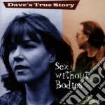 Sex without bodies - o.s.t. cd musicale di Dave true story (ost)