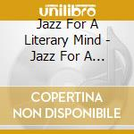 Jazz for a literary mind cd musicale di Artisti Vari