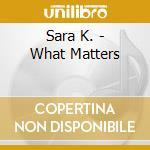 WHAT MATTERS cd musicale di K.SARA