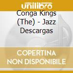 JAZZ DESCARGAS cd musicale di CONGA KINGS