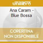 BLUE BOSSA cd musicale di CARAM ANA