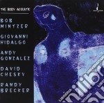 The body acoustic-mintzer,brecker,chesky,hidalgo,gonzalez cd musicale di Artisti Vari