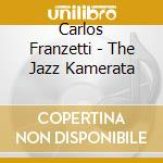 The jazz kamerata cd musicale di Carlos Franzetti