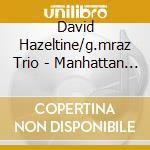 MANHATTAN cd musicale di DAVID HAZELTINE/G. MRAZ TRIO