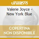 NEW YORK BLUE cd musicale di VALERIE JOYCE