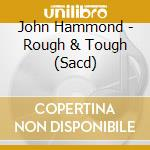 ROUGH & TOUGH cd musicale di JOHN HAMMOND