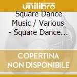 Square dance music - country - cd musicale di Artisti Vari