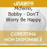 Don't worry be happy cd musicale di Bobby Mcferrin