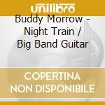 Night train/big band guitar cd musicale di Buddy Morrow