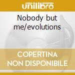 Nobody but me/evolutions cd musicale di Beinz Human