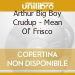 Mean ole frisco cd musicale di Arthur Crudup