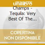 Tequila-very best of cd musicale di Champs The