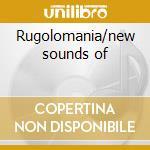 Rugolomania/new sounds of cd musicale di Pete Rugolo