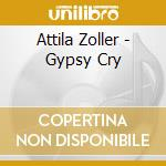 Gypsy cry cd musicale di Attila Zoller