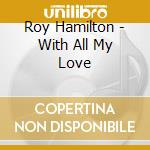 Roy Hamilton - With All My Love cd musicale di Roy Hamilton
