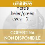 Here's helen/green eyes - 2 in 1 cd musicale di Helen 0'connell