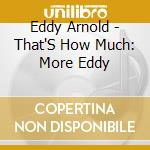 That's how much/more eddy - 2 in 1 cd musicale di Eddy Arnold