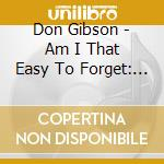 Am i that easy to forget/ lovin'lies cd musicale di Don Gibson