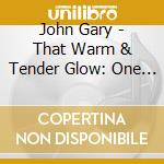 That warm & tender/ one & only cd musicale di John Gary