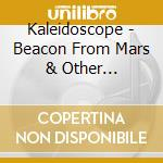 Kaleidoscope - Beacon From Mars & Other Psychedelic Side Trips cd musicale di KALEIDOSCOPE