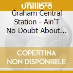 Ain't no bout-a-doubt it cd musicale di Graham central station