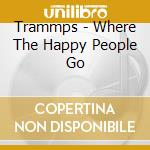 Where the happy people go cd musicale di Trammps