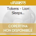 Tokens - Lion Sleeps.. cd musicale di Tokens