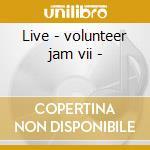 Live - volunteer jam vii - cd musicale di Charlie daniel band