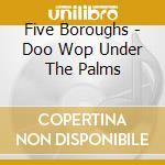 Doo woop under the palms cd musicale di Boroughs Five