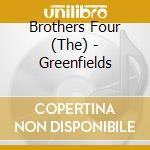 Greenfields cd musicale di The brothers four