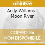 Moon river cd musicale di Andy Williams