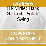 (LP VINILE) Subtle swing lp vinile di Hank garland (lp)