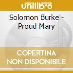 Solomon Burke - Proud Mary cd musicale di Solomon Burke