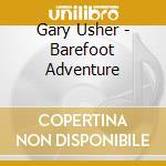 BAREFOOT ADVENTURE cd musicale di GARY USHER