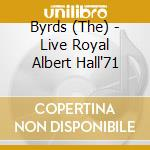 LIVE ROYAL ALBERT HALL'71 cd musicale di BYRDS