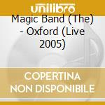 Oxford (live 2005) cd musicale di The magic band