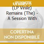 (LP VINILE) A session with rhe remains lp vinile di Remains