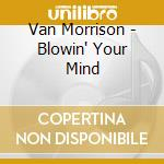 Van Morrison - Blowin' Your Mind cd musicale di MORRISON VAN