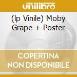 (LP VINILE) MOBY GRAPE + POSTER lp vinile di MOBY GRAPE