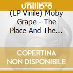 (LP VINILE) THE PLACE AND THE TIME lp vinile di MOBY GRAPE
