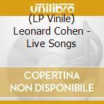 (LP VINILE) Live songs lp vinile di Leonard cohen (lp)