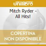 Mitch Ryder - All Hits! cd musicale di Mitch Ryder