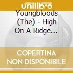 High on a ridge top cd musicale di Youngbloods