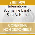 International Submarine Band - Safe At Home cd musicale di INTERNATIONAL SUBMARINE