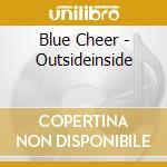 Blue Cheer - Outsideinside cd musicale di Cheer Blue