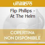 Flip Phillips - At The Helm cd musicale di Flip Phillips
